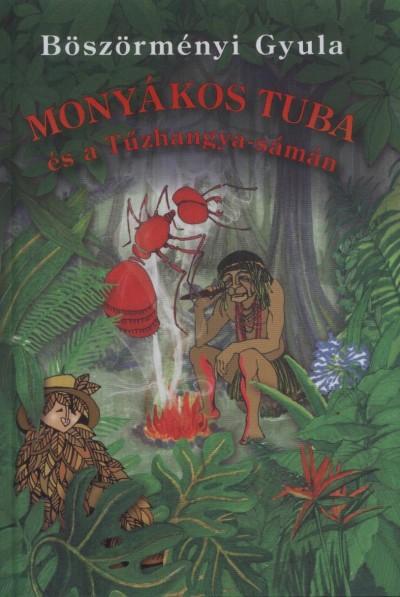 Böszörményi Gyula - Monyákos Tuba és a Tűzhangya-sámán