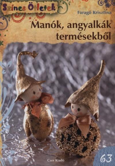 Faragó Krisztina - Manók, angyalkák termésekből