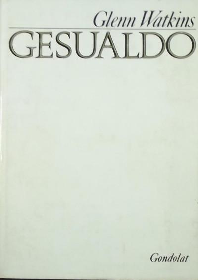 Glenn Watkins - Gesualdo élete és művei