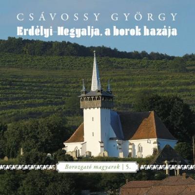 Csávossy György - Erdélyi -hegyalja, a borok hazája