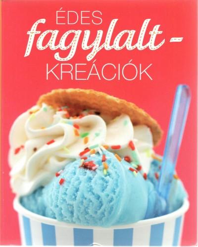 - Édes fagylalt-kreációk