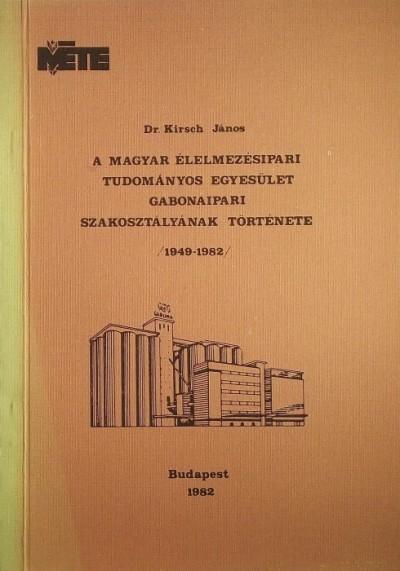 Kirsch János - A Magyar Élelmezésipari Tudományos Egyesület Gabonaipari Szakosztályának története