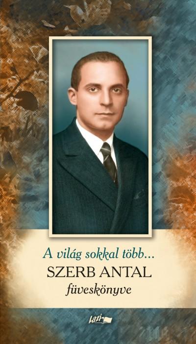 Szerb Antal - A világ sokkal több...