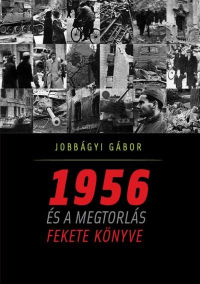 Jobbágyi Gábor - 1956 és a megtorlás fekete könyve