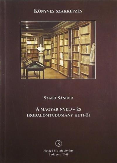 Szabó Sándor - A magyar nyelv- és irodalomtudomány kútfői