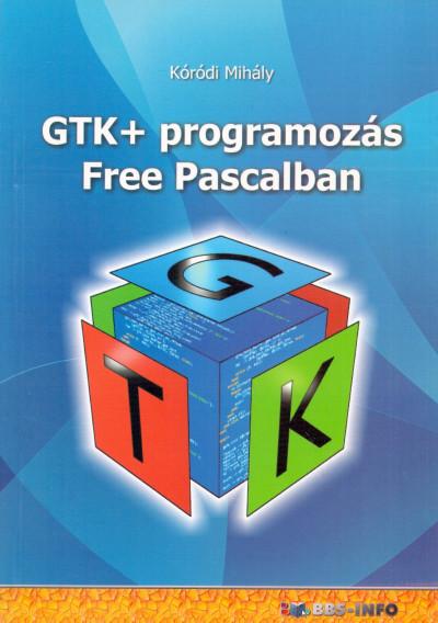 Kóródi Mihály - GTK + programozás Free Pascalban