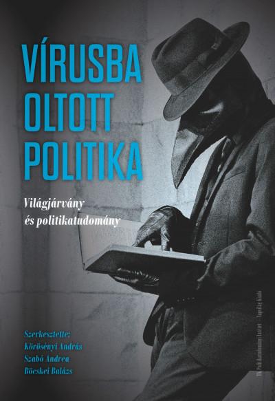 Böcskei Balázs  (Szerk.) - Körösényi András  (Szerk.) - Szabó Andrea  (Szerk.) - Vírusba oltott politika