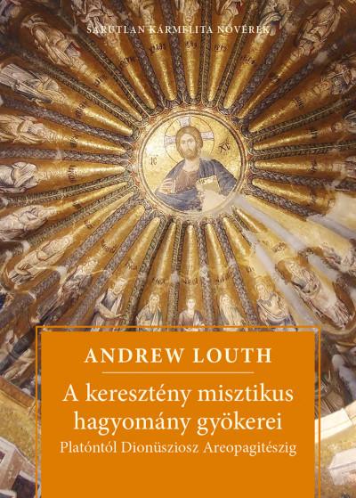 Andrew Louth - A keresztény misztikus hagyomány gyökerei
