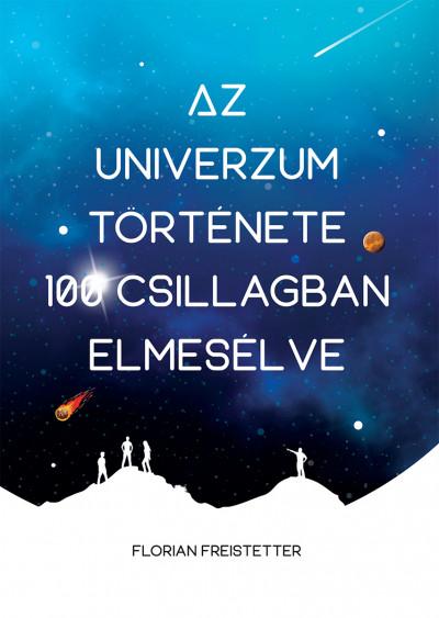 Florian Freistetter - Az univerzum története 100 csillagban elmesélve