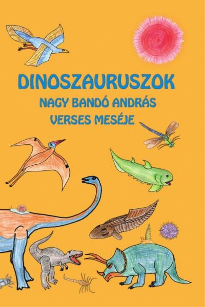 Nagy Bandó András - Dinoszauruszok - Nagy Bandó András verses meséje
