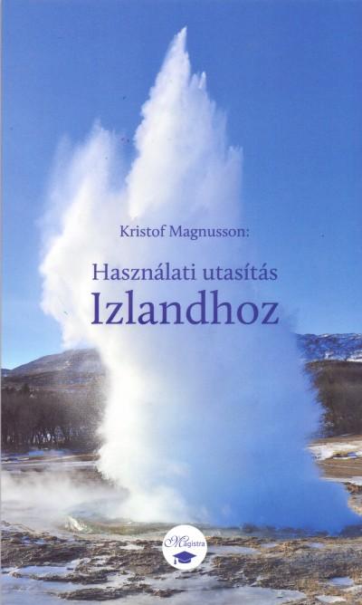 Kristof Magnusson - Használati utasítás Izlandhoz