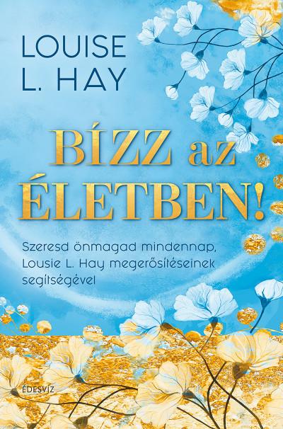 Louise L. Hay - Bízz az életben!