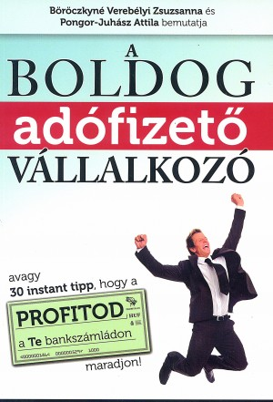 B�r�czkyn� Vereb�lyi Zsuzsanna - Pongor-Juh�sz Attila - A boldog ad�fizet� v�llalkoz�