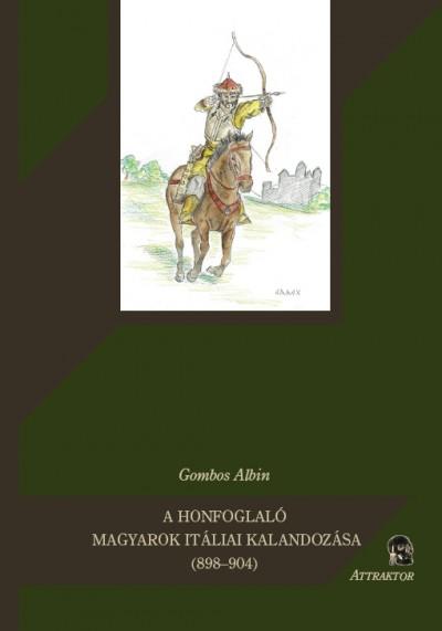 Gombos F. Albin - A honfoglaló magyarok itáliai kalandozása (898-904)