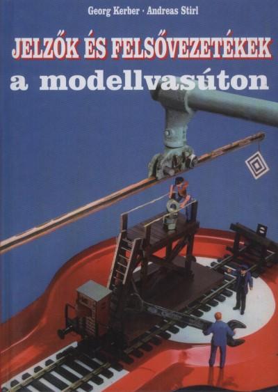 Georg Kerber - Andreas Stirl - Jelzők és felsővezetékek a modellvasúton