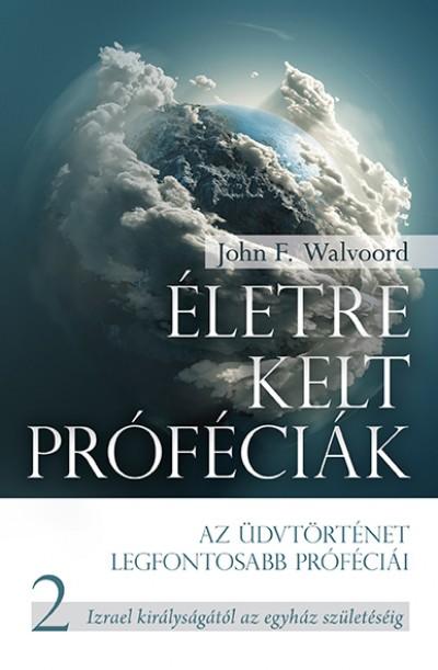 John F. Walvoord - Életre kelt próféciák - 2. Rész