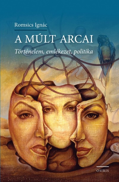 Romsics Ignác - A múlt arcai