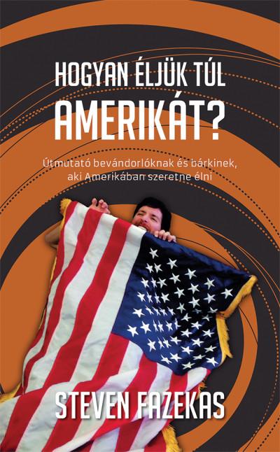 Steven Fazekas - Hogyan éljük túl Amerikát?