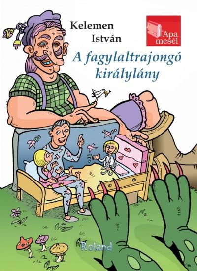 Kelemen István - A fagylaltrajongó királylány
