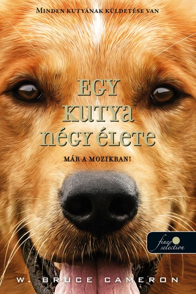 W. Bruce Cameron - Egy kutya négy élete - kemény kötés