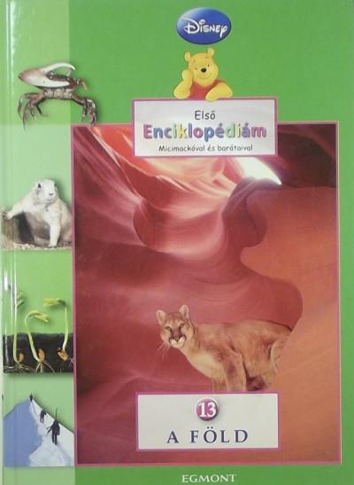 - Első enciklopédiám Micimackóval és barátaival 13. A föld
