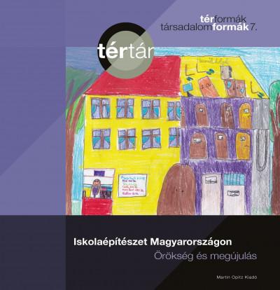 Dúll Andrea  (Szerk.) - Somogyi Krisztina  (Szerk.) - Tamáska Máté  (Szerk.) - Iskolaépítészet Magyarországon