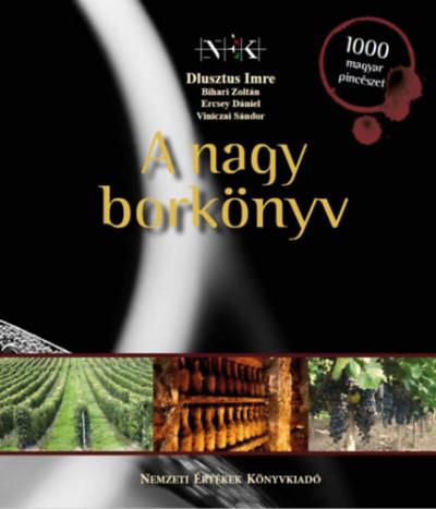 Bihari Zoltán - Dlusztus Imre - Ercsey Dániel - Viniczai Sándor - A nagy borkönyv