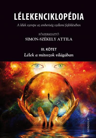 Simon-Székely Attila  (Szerk.) - Lélekenciklopédia - A lélek szerepe az emberiség szellemi fejlődésében - III. kötet