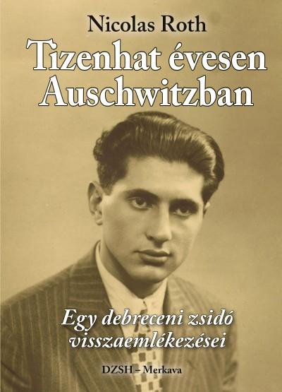 Nicolas Roth - Tizenhat évesen Auschwitzban