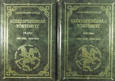 Lauschmann Gyula - Székesfehérvár története I-IV. kötet - 895-1688, 1688-1800, 1801-1849, 1849-1914