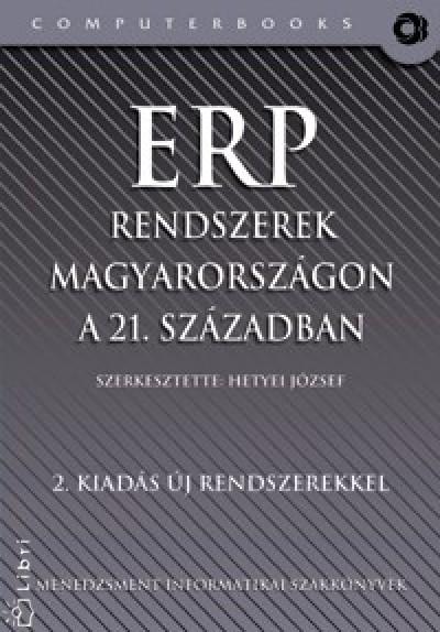 Hetyei József  (Szerk.) - ERP rendszerek Magyarországon a 21. században