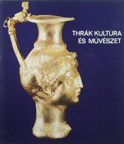 Szabó Miklós  (Szerk.) - Thrák kultúra és művészet