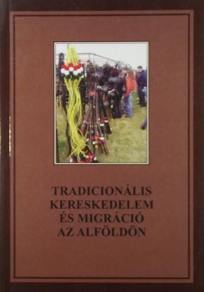 - Tradicionális kereskedelem és migráció az Alföldön