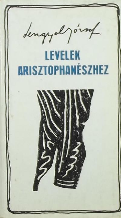 Lengyel József - Levelek Arisztophanészhez