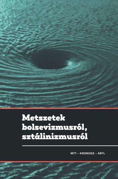 Gyarmati György  (Szerk.) - Pihurik Judit  (Szerk.) - Metszetek bolsevizmusról, sztálinizmusról