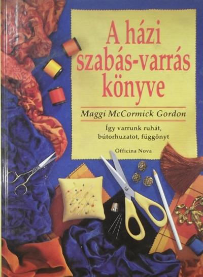 Maggi Mccormick Gordon - A házi szabás-varrás könyve