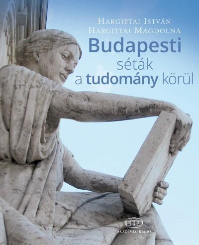 Hargittai István - Hargittai Magdolna - Budapesti séták a tudomány körül