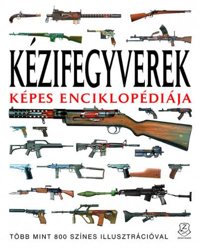 Martin J. Dougherty - Soós Péter - Kézifegyverek képes enciklopédiája
