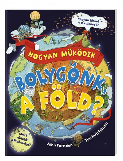 John Farndon - Pató Andrea  (Szerk.) - Hogyan működik bolygónk, a Föld?