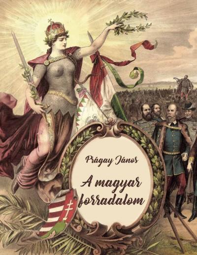 Prágay János - A magyar forradadalom