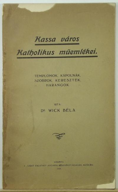 Wick Béla - Kassa város katholikus műemlékei
