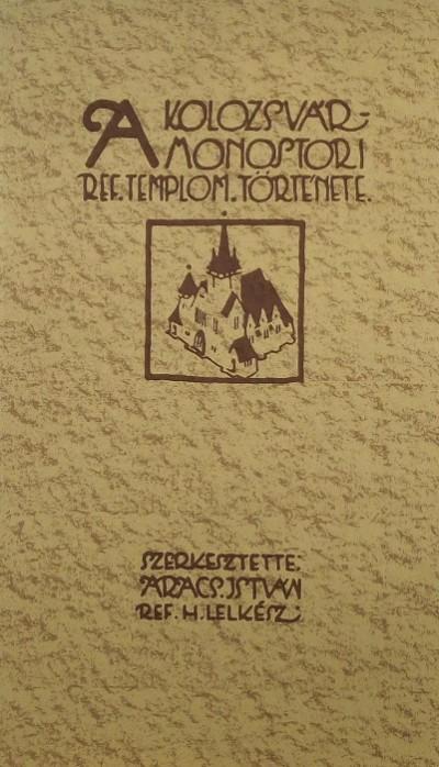 Aracs István  (Szerk.) - A kolozsvár-monostori ref. templom története