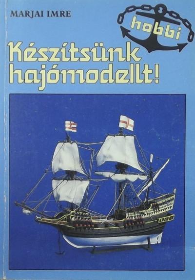 Marjai Imre - Készítsünk hajómodellt!
