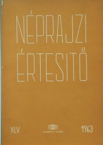 Szolnoky Lajos  (Szerk.) - Néprajzi értesítő 1963 - XLV.