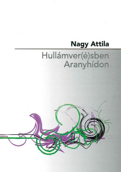 Nagy Attila - Hullámver(é)sben Aranyhídon