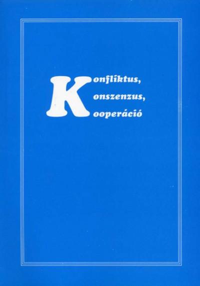Horváth Csaba  (Szerk.) - Konfliktus, konszenzus, kooperáció