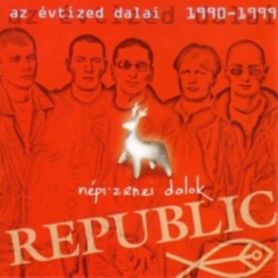 Republic - Népi-zenei dalok / Az évtized dalai - CD