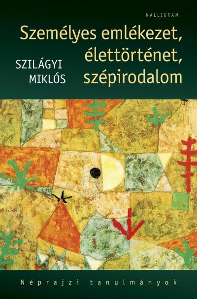 Szilágyi Miklós - Személyes emlékezet, élettörténet, szépirodalom