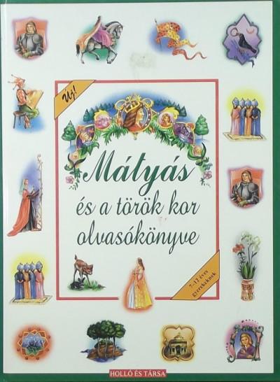 - Mátyás és a török kor olvasókönyve