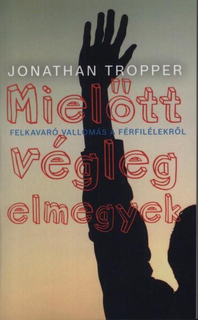 Jonathan Tropper - Mielőtt végleg elmegyek